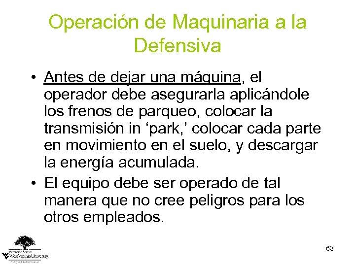 Operación de Maquinaria a la Defensiva • Antes de dejar una máquina, el operador