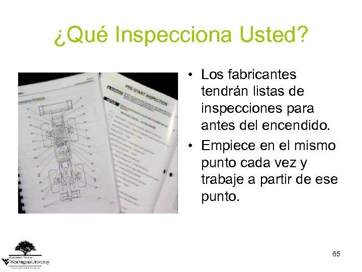 ¿Qué Inspecciona Usted? • Los fabricantes tendrán listas de inspecciones para antes del encendido.