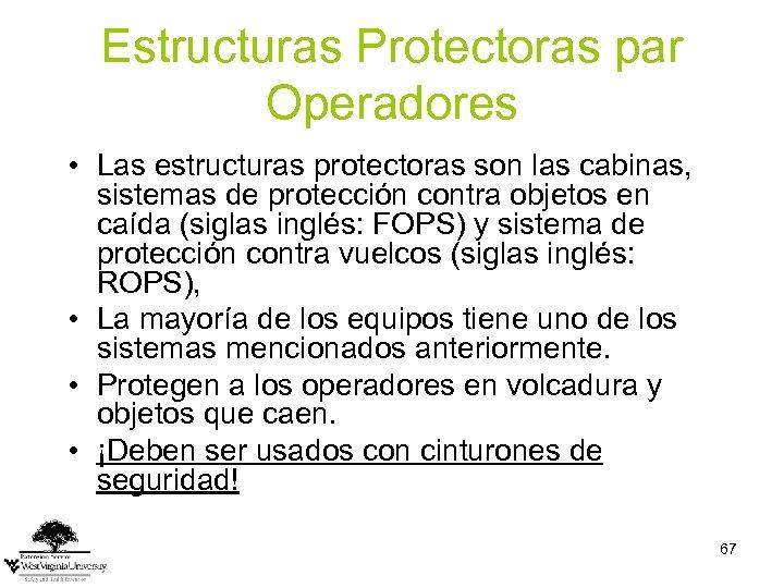 Estructuras Protectoras par Operadores • Las estructuras protectoras son las cabinas, sistemas de protección