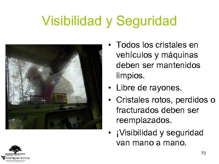 Visibilidad y Seguridad • Todos los cristales en vehículos y máquinas deben ser mantenidos
