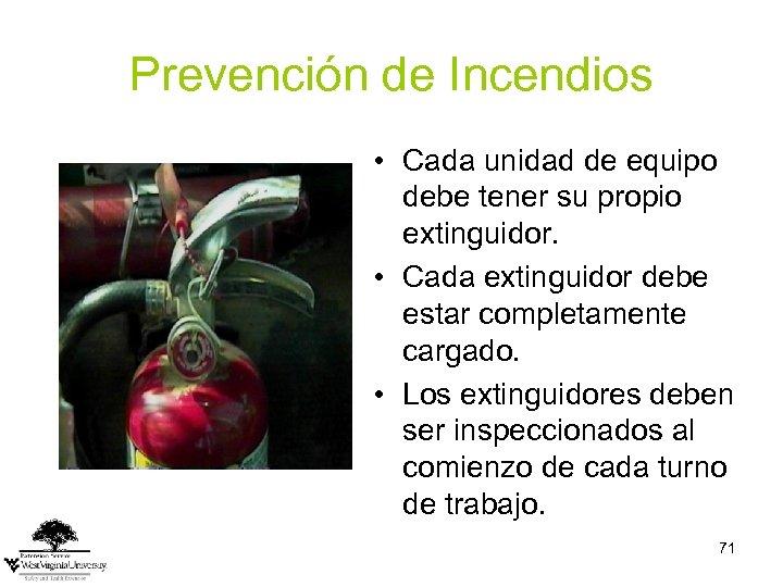 Prevención de Incendios • Cada unidad de equipo debe tener su propio extinguidor. •