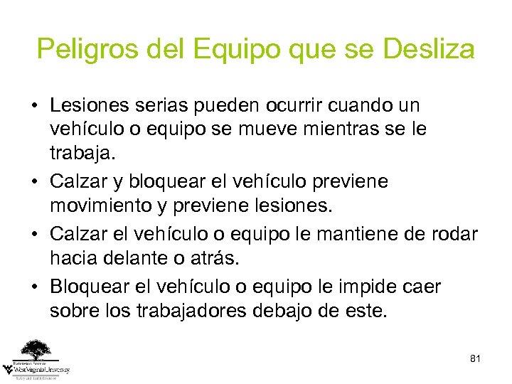 Peligros del Equipo que se Desliza • Lesiones serias pueden ocurrir cuando un vehículo