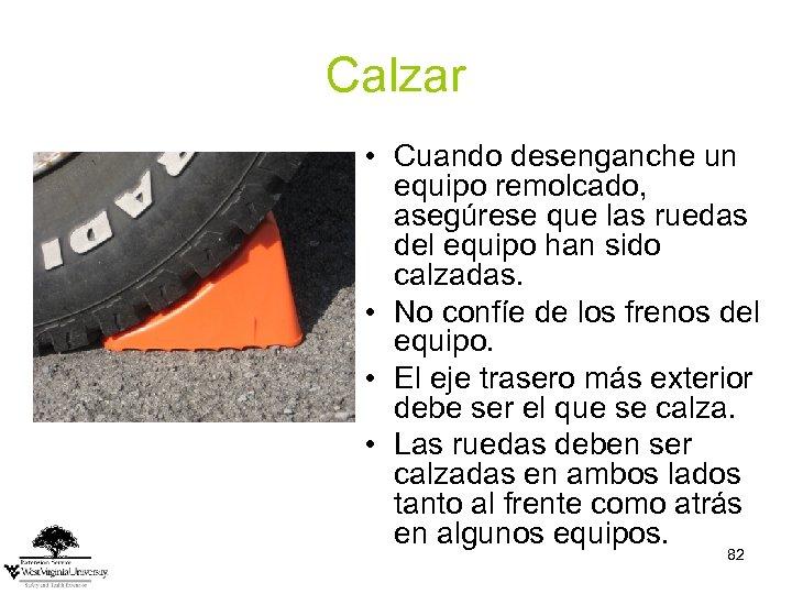 Calzar • Cuando desenganche un equipo remolcado, asegúrese que las ruedas del equipo han