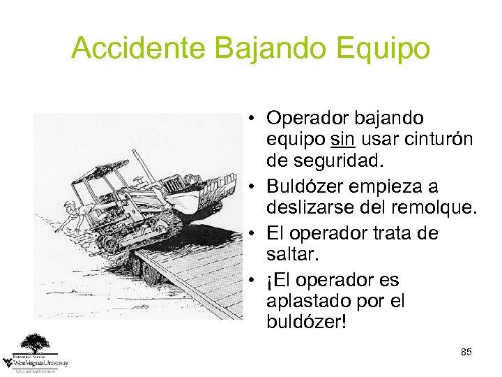 Accidente Bajando Equipo • Operador bajando equipo sin usar cinturón de seguridad. • Buldózer
