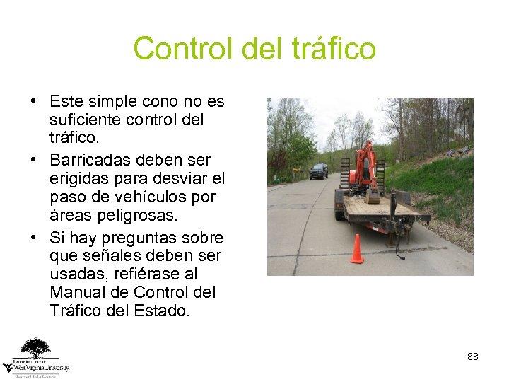 Control del tráfico • Este simple cono no es suficiente control del tráfico. •