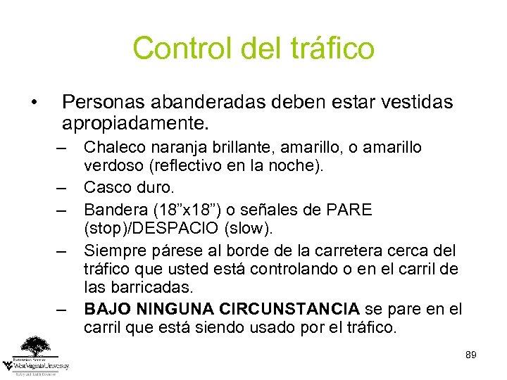 Control del tráfico • Personas abanderadas deben estar vestidas apropiadamente. – – – Chaleco