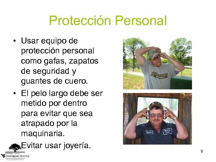 Protección Personal • Usar equipo de protección personal como gafas, zapatos de seguridad y