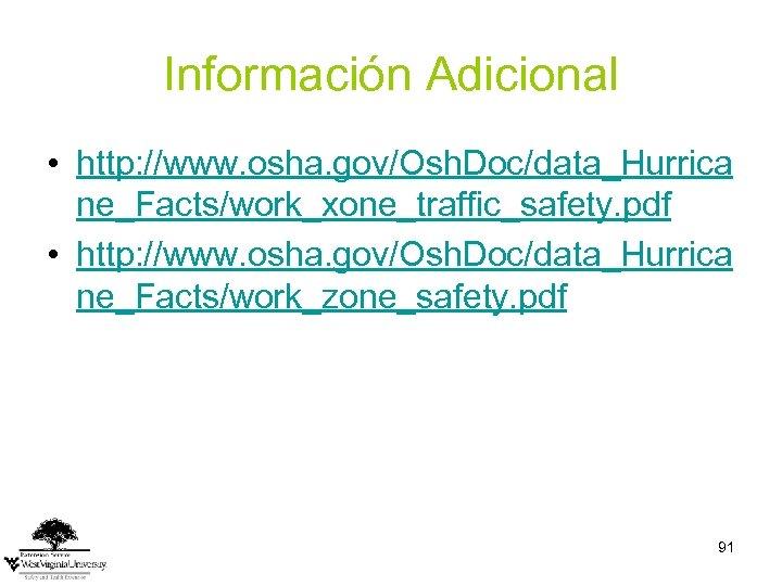 Información Adicional • http: //www. osha. gov/Osh. Doc/data_Hurrica ne_Facts/work_xone_traffic_safety. pdf • http: //www. osha.