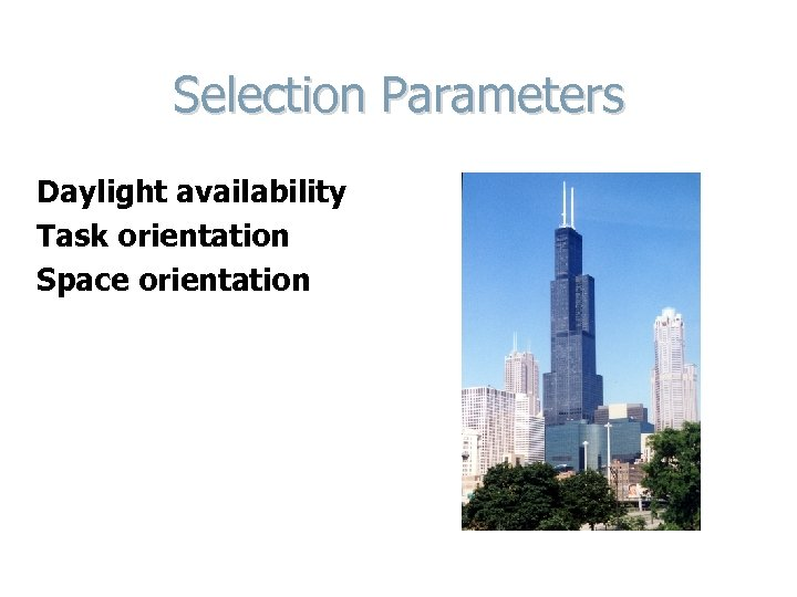 Selection Parameters Daylight availability Task orientation Space orientation