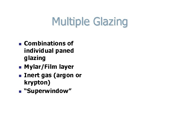 Multiple Glazing n n Combinations of individual paned glazing Mylar/Film layer Inert gas (argon