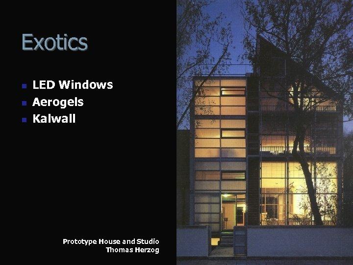 Exotics n n n LED Windows Aerogels Kalwall Prototype House and Studio Thomas Herzog