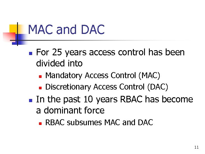 MAC and DAC n For 25 years access control has been divided into n