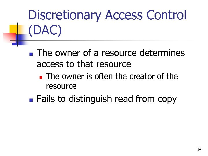 Discretionary Access Control (DAC) n The owner of a resource determines access to that