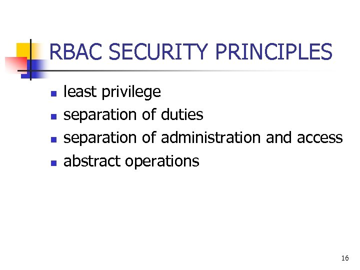 RBAC SECURITY PRINCIPLES n n least privilege separation of duties separation of administration and