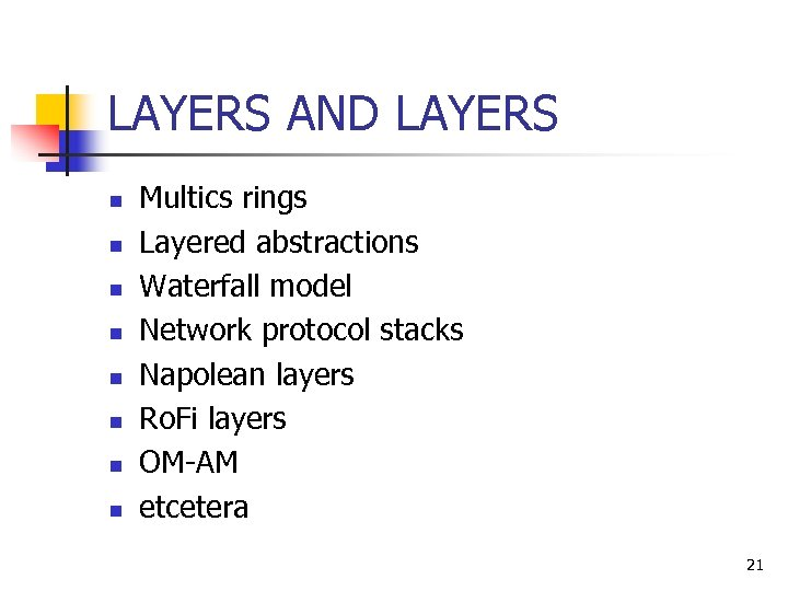 LAYERS AND LAYERS n n n n Multics rings Layered abstractions Waterfall model Network