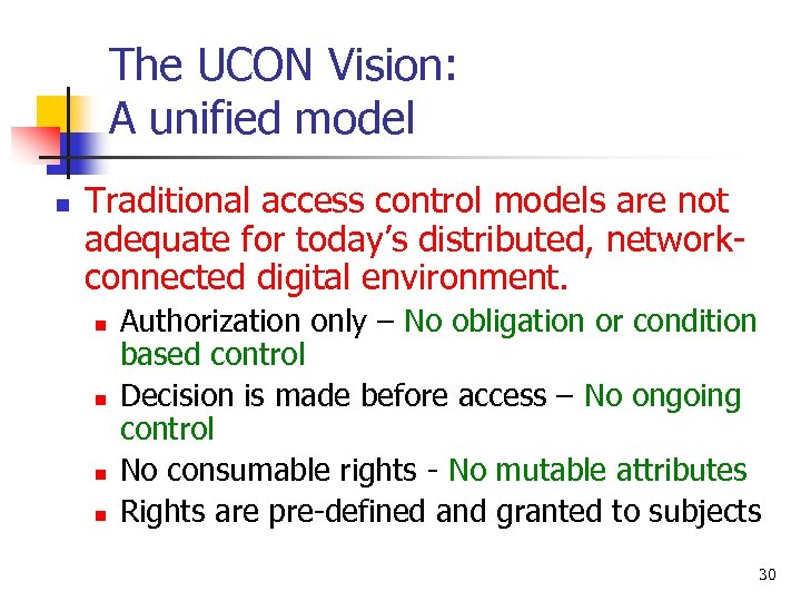 The UCON Vision: A unified model n Traditional access control models are not adequate