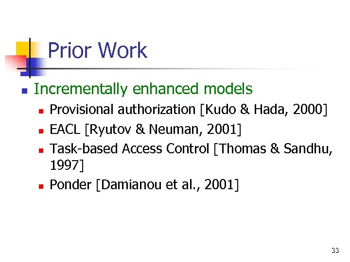 Prior Work n Incrementally enhanced models n n Provisional authorization [Kudo & Hada, 2000]