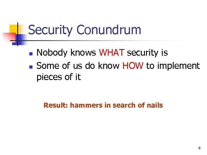Security Conundrum n n Nobody knows WHAT security is Some of us do know