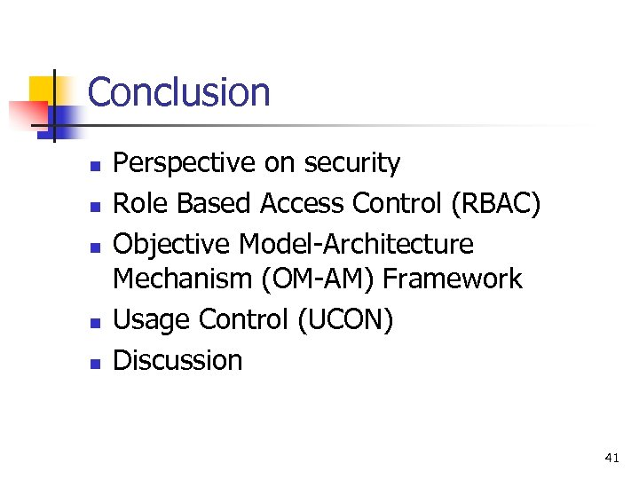 Conclusion n n Perspective on security Role Based Access Control (RBAC) Objective Model-Architecture Mechanism
