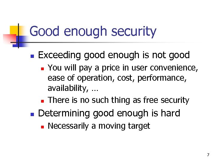 Good enough security n Exceeding good enough is not good n n n You