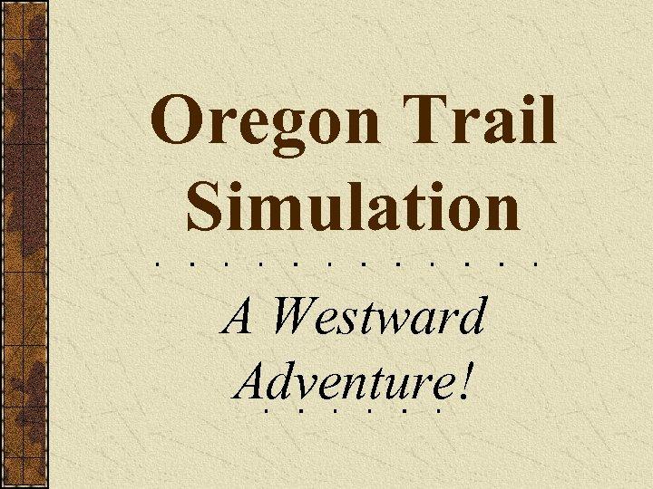 Oregon Trail Simulation A Westward Adventure!