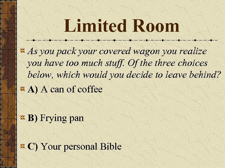 Limited Room As you pack your covered wagon you realize you have too much