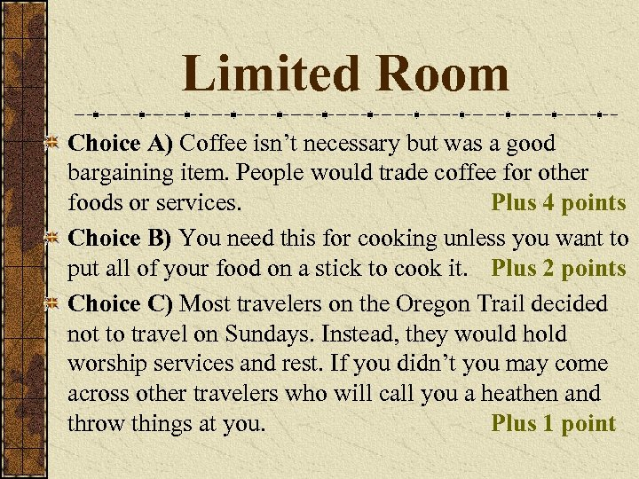 Limited Room Choice A) Coffee isn't necessary but was a good bargaining item. People
