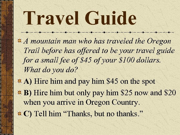 Travel Guide A mountain man who has traveled the Oregon Trail before has offered