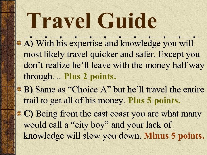 Travel Guide A) With his expertise and knowledge you will most likely travel quicker