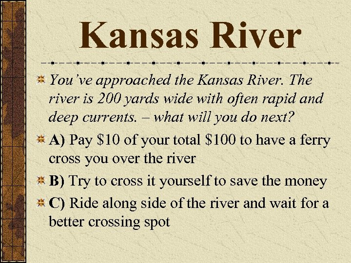 Kansas River You've approached the Kansas River. The river is 200 yards wide with