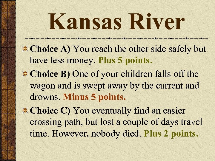 Kansas River Choice A) You reach the other side safely but have less money.