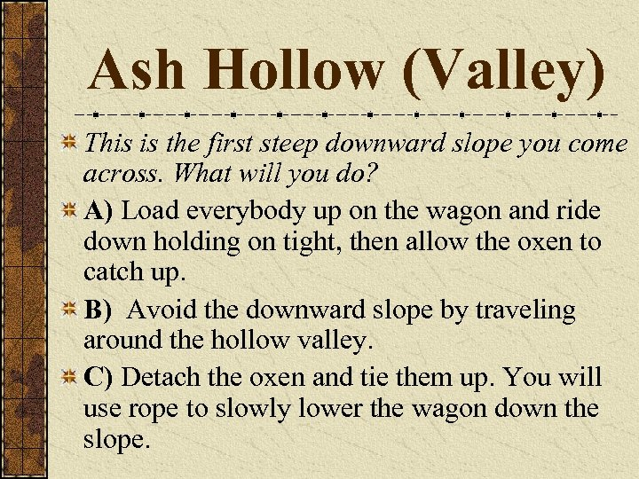 Ash Hollow (Valley) This is the first steep downward slope you come across. What