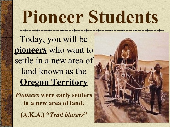 Pioneer Students Today, you will be pioneers who want to settle in a new