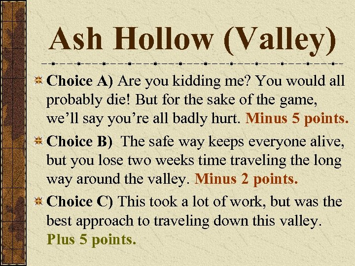 Ash Hollow (Valley) Choice A) Are you kidding me? You would all probably die!