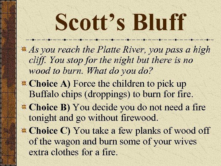 Scott's Bluff As you reach the Platte River, you pass a high cliff. You