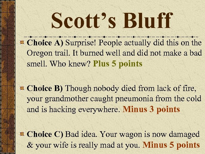 Scott's Bluff Choice A) Surprise! People actually did this on the Oregon trail. It