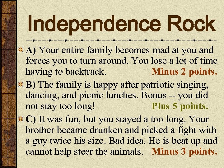 Independence Rock A) Your entire family becomes mad at you and forces you to