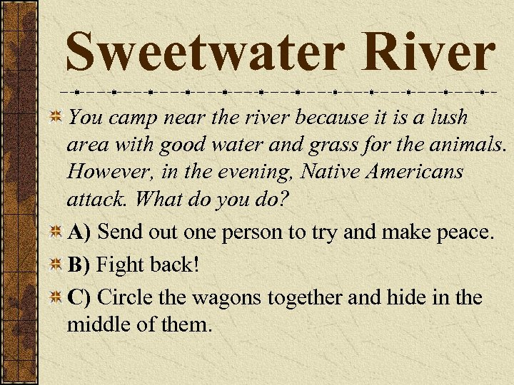 Sweetwater River You camp near the river because it is a lush area with