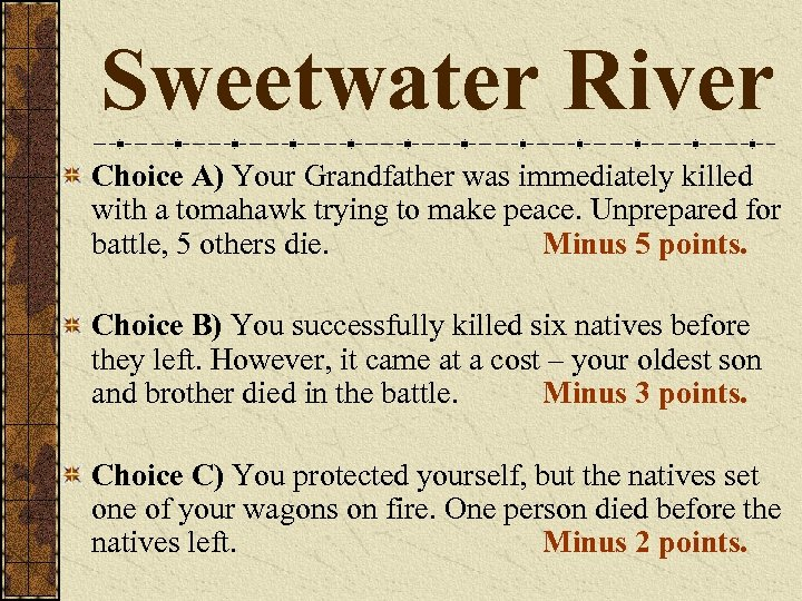 Sweetwater River Choice A) Your Grandfather was immediately killed with a tomahawk trying to