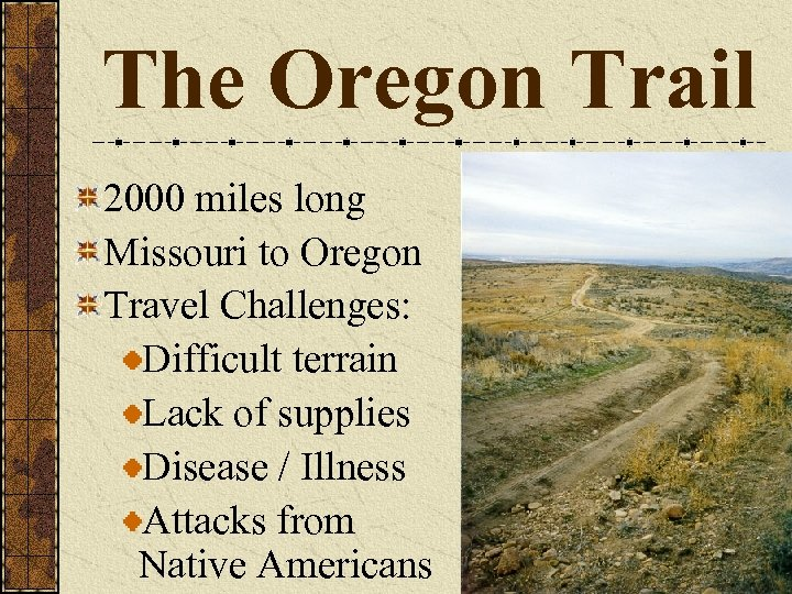 The Oregon Trail 2000 miles long Missouri to Oregon Travel Challenges: Difficult terrain Lack