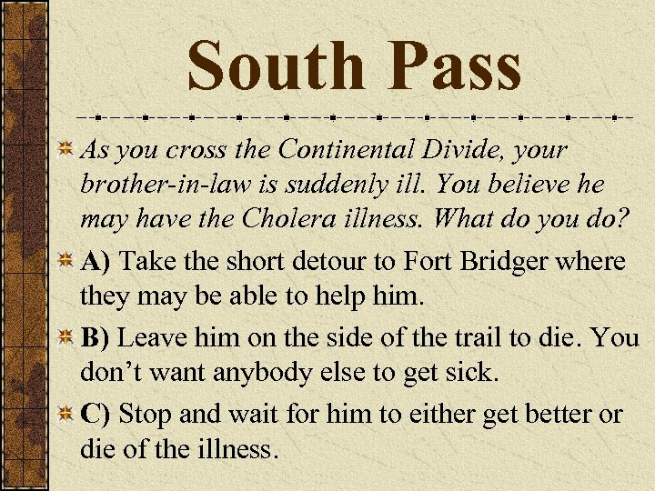 South Pass As you cross the Continental Divide, your brother-in-law is suddenly ill. You