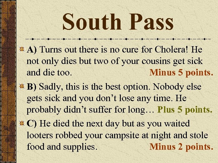 South Pass A) Turns out there is no cure for Cholera! He not only
