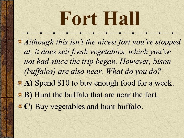 Fort Hall Although this isn't the nicest fort you've stopped at, it does sell