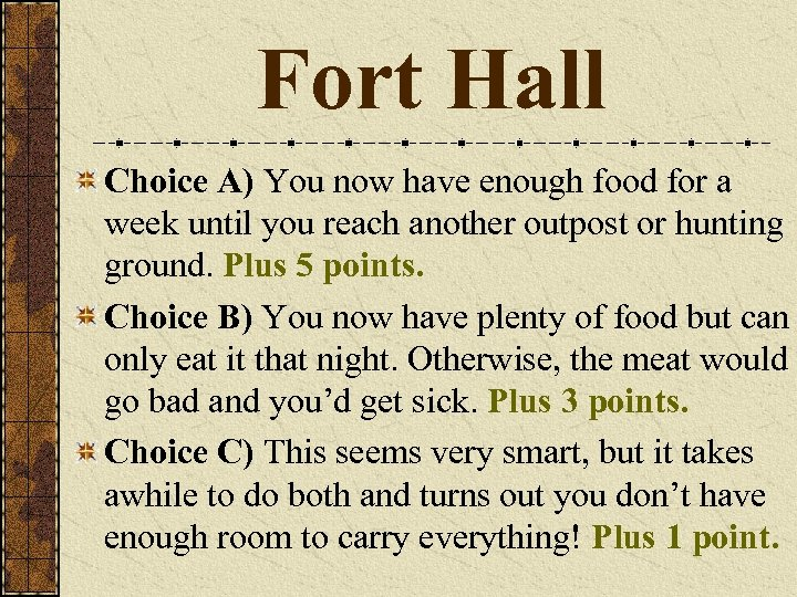 Fort Hall Choice A) You now have enough food for a week until you