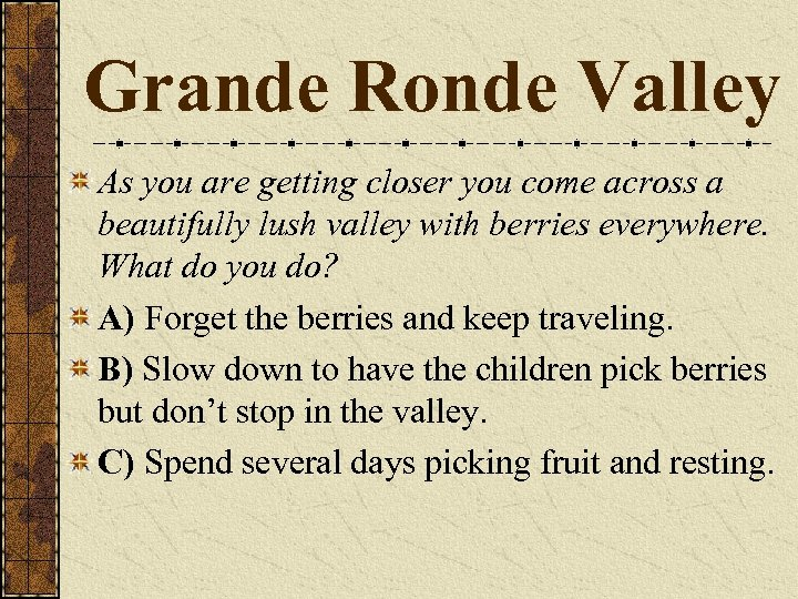 Grande Ronde Valley As you are getting closer you come across a beautifully lush