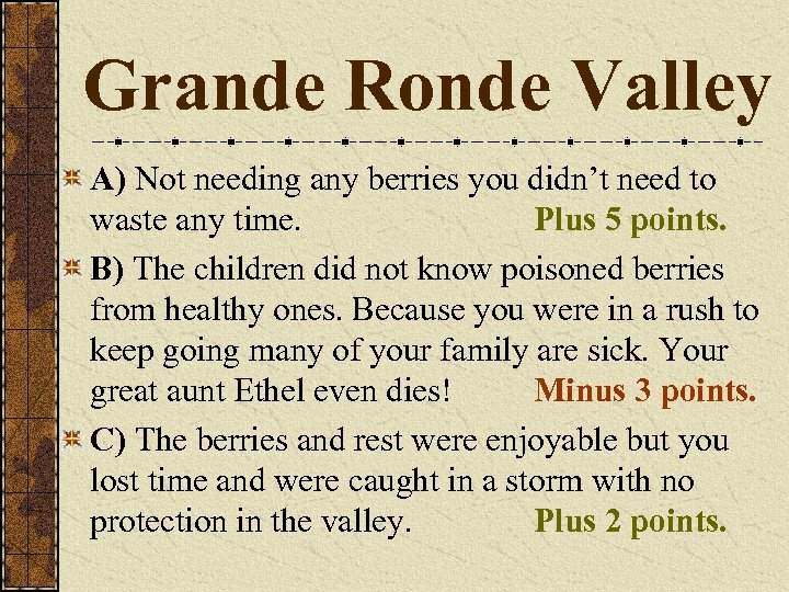 Grande Ronde Valley A) Not needing any berries you didn't need to waste any