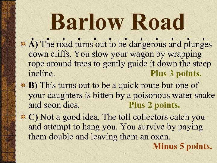 Barlow Road A) The road turns out to be dangerous and plunges down cliffs.