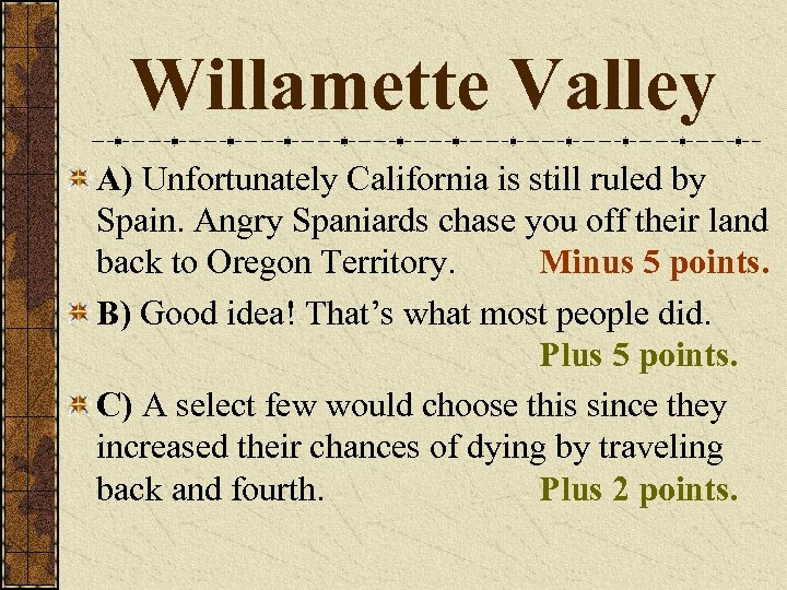Willamette Valley A) Unfortunately California is still ruled by Spain. Angry Spaniards chase you
