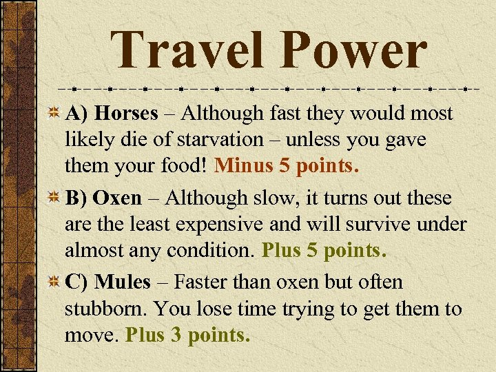 Travel Power A) Horses – Although fast they would most likely die of starvation
