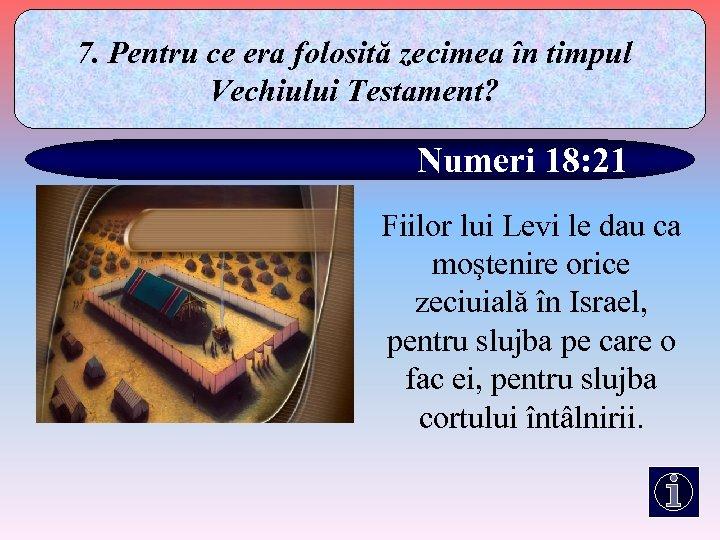 7. Pentru ce era folosită zecimea în timpul Vechiului Testament? Numeri 18: 21 Fiilor
